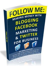 """Dave Cupples """"Follow Me: Making Money with Blogging, Facebook Marketing & Twitter for Business"""""""