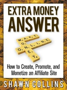 Extra Money Answer: How to Create, Promote and Monetize an Affiliate Site by Shawn Collins Review